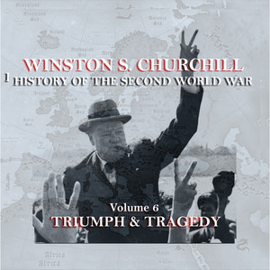 Winston S Churchill's History Of The Second World War - Volume 6 - Triumph & Tragedy Audiobook