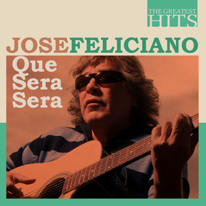 The Greatest Hits: Jose Feliciano - Que Sera Sera Albumcover