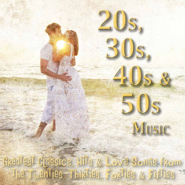 20s, 30s, 40s & 50s Music - Greatest Classics, Hits & Love Songs