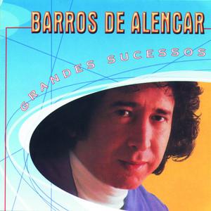 Grandes Sucessos Barros de Alencar - Barros De Alencar