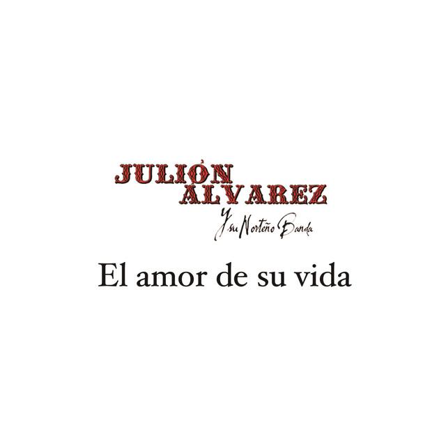 El Amor De Su Vida By Julión álvarez Y Su Norteño Banda On Spotify