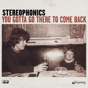You Gotta Go There To Come Back - Stereophonics