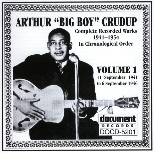 "Arthur ""Big Boy"" Crudup Vol. 1 1941-1946"