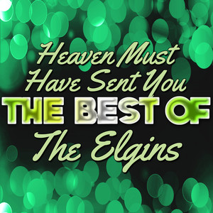 Heaven Must Have Sent You - The Best of the Elgins album
