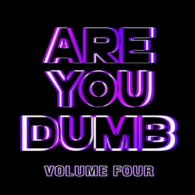Are You Dumb? Vol. 4