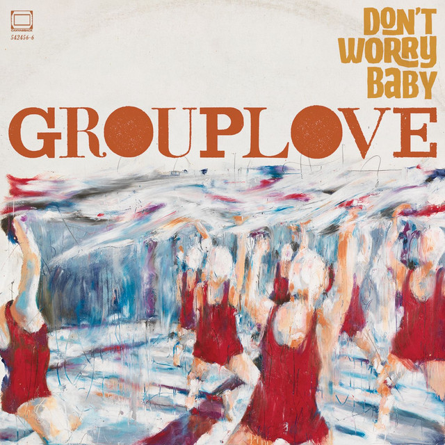 Grouplove Spreading Rumors Don't Worry Baby, a so...