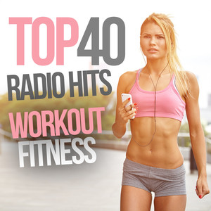 Top 40 Radio Hits Workout Fitness album