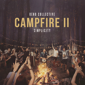Campfire II: Simplicity - Rend Collective Experiment