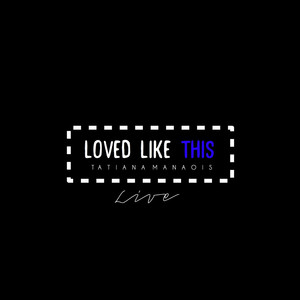 Loved Like This  - Tatiana Manaois