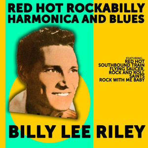 Billy Lee Riley: Red Hot Rockabilly,Harmonica and Blues album