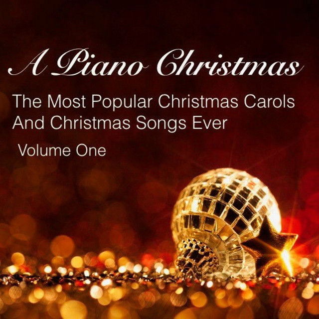 a piano christmas the most popular christmas carols and christmas songs ever vol 1 by various artists on spotify