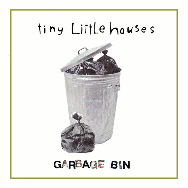 Garbage Bin a song by Tiny Little Houses on Spotify