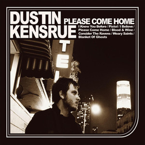 Please Come Home - Dustin Kensrue