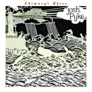 Chimney's Afire - Josh Pyke