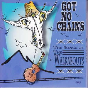 Got No Chains - The Songs of The Walkabouts