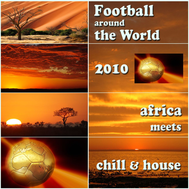 Celestial View - Football Around The World 2010 - Chill Lounge House Meets Africa