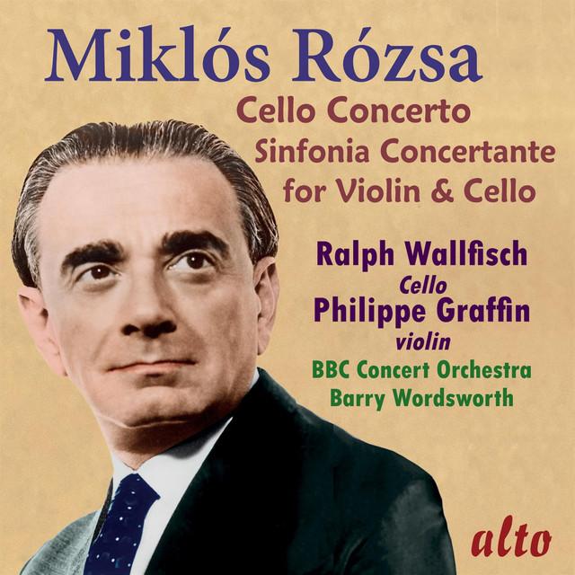 Miklos Rozsa: Cello Concerto; Sinfonia Concertante