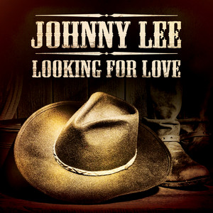 Looking for Love  - Johnny Lee