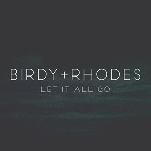 Let It All Go - Birdy