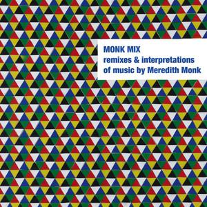 Monk Mix: Remixes & Interpretations of Music By Meredith Monk. Vol. 2 album