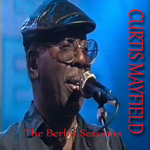 The Berlin Sessions - Curtis Mayfield