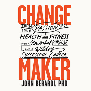 Change Maker - Turn Your Passion for Health and Fitness into a Powerful Purpose and a Wildly Successful Career (Unabridged) Audiobook