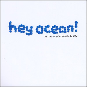 It's Easier to Be Somebody Else - Hey Ocean!