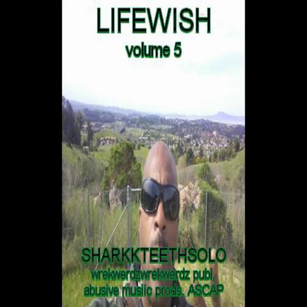 Album cover for LIFEWISH Vol. 5 by SharkkTeethSolo