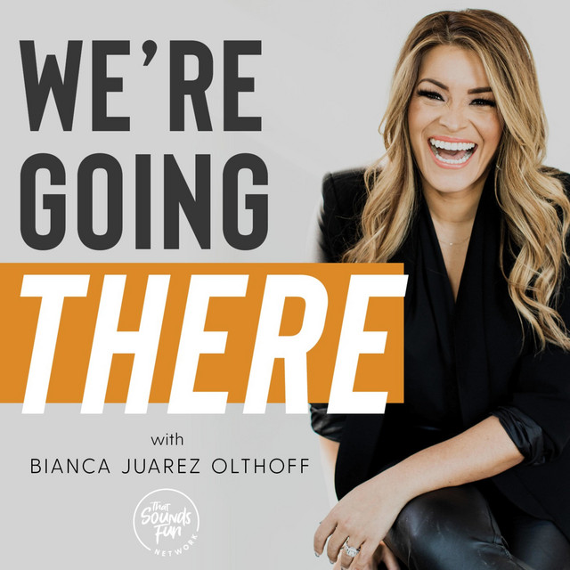 We're Going There with Bianca Juarez Olthoff Image