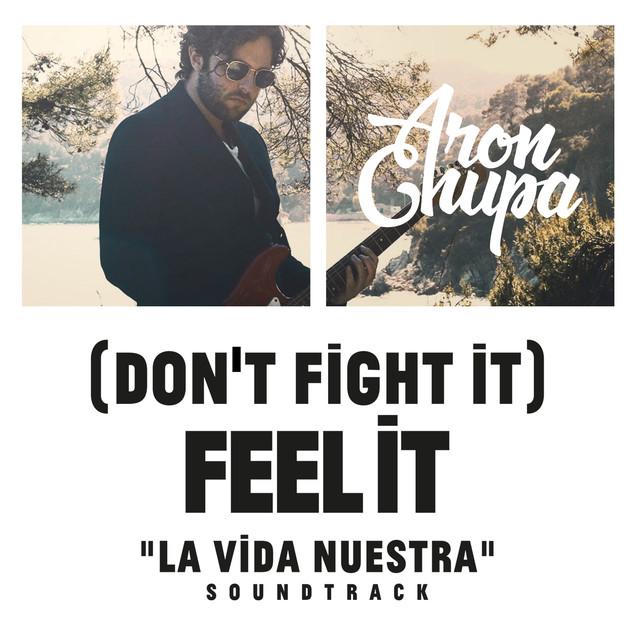 (Don't Fight It) Feel It [AronChupa Edit [La Vida Nuestra Soundtrack]]