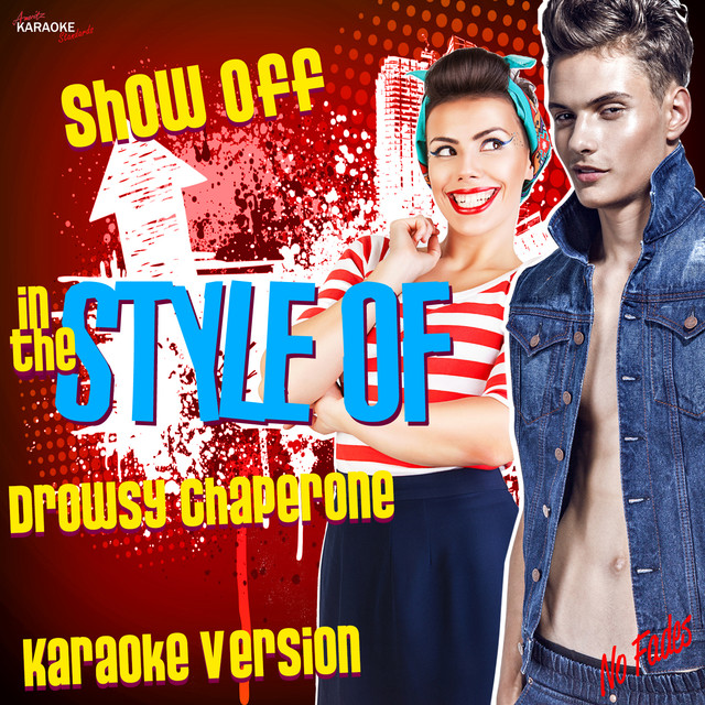 Show Off (In the Style of the Drowsy Chaperone) [Karaoke Version