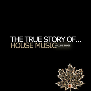 The True Story Of...House Music Vol. 3
