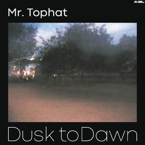 Mr. Tophat – Dusk To Dawn Part I (2019) Download