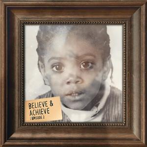 Believe & Achieve: Episode 2