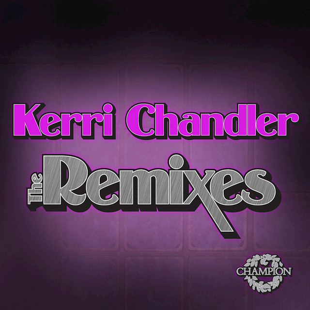 Kerri Chandler: The Remixes