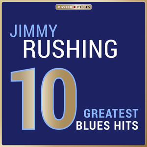 Masterpieces Presents Jimmy Rushing: 10 Greatest Blues Hits
