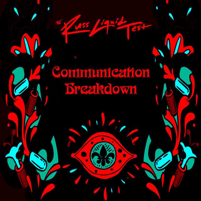 Communication Breakdown (The Russ Liquid Test)