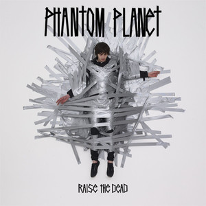 Raise The Dead - Phantom Planet