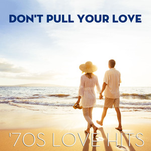 Don't Pull Your Love: '70s Love Hits