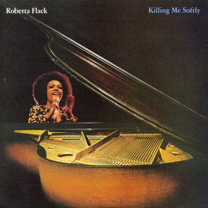 Killing Me Softly - Roberta Flack