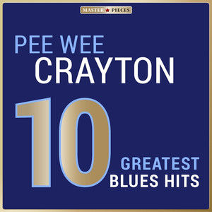 Masterpieces Presents Pee Wee Crayton: 10 Greatest Blues Hits