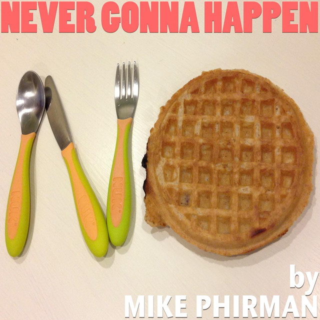 Never Gonna Happen by Mike Phirman
