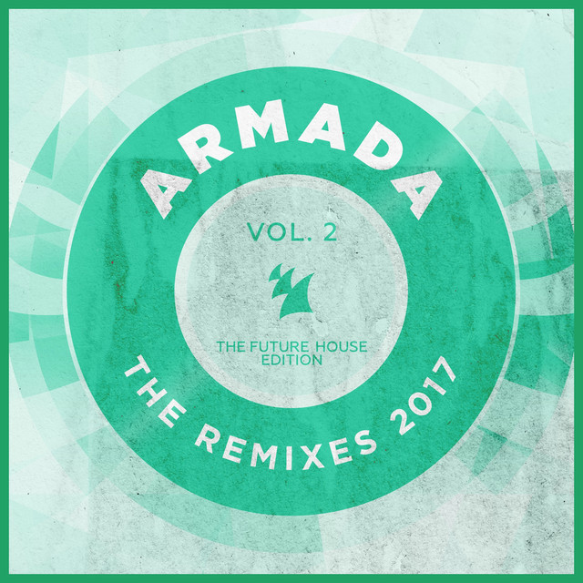 Armada - The Remixes 2017, Vol. 2 (The Future House Edition)
