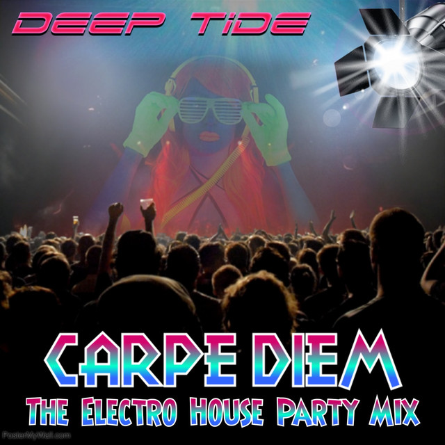Carpe Diem the Electro House Party Mix by Deep Tide on Spotify