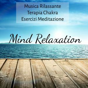 Mind Relaxation - Musica Rilassante Terapia Chakra Esercizi Meditazione con Suoni dalla Natura Benessere Strumentali Albümü