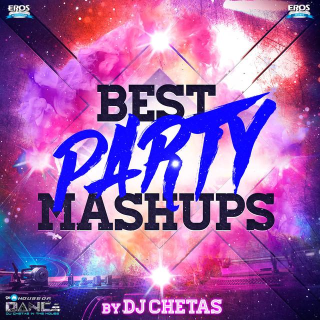 Best Party Mashups (By DJ Chetas) by Dj Chetas on Spotify