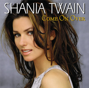 Come On Over - Shania Twain