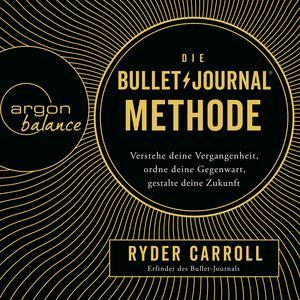 Die Bullet-Journal-Methode - Verstehe deine Vergangenheit, ordne deine Gegenwart, gestalte deine Zukunft (Gekürzte Lesung) Audiobook