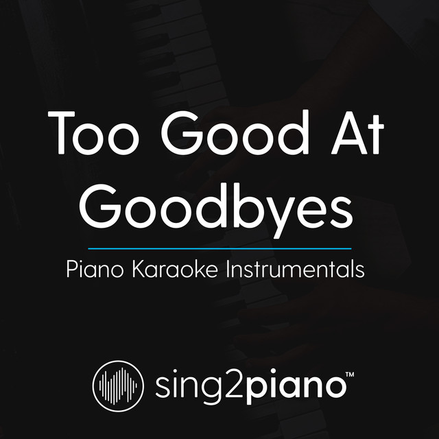 Too Good At Goodbyes (Higher Key - Originally Performed by Sam Smith