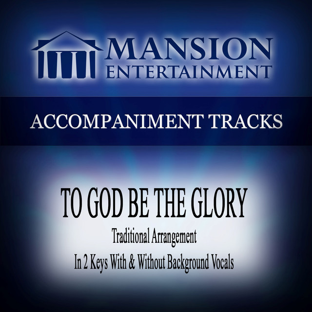 To God Be the Glory (Traditional) [Accompaniment Track] by Mansion